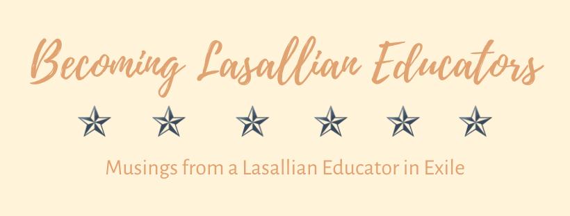 Becoming Lasallian Educators: Musings from a Lasallian Educator in Exile